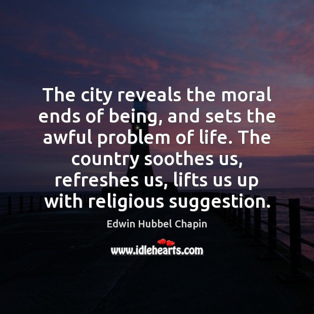 The city reveals the moral ends of being, and sets the awful Edwin Hubbel Chapin Picture Quote