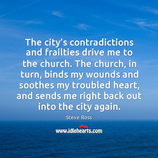 The city's contradictions and frailties drive me to the church. Image