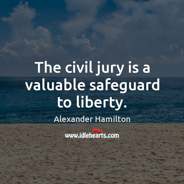 Image, The civil jury is a valuable safeguard to liberty.