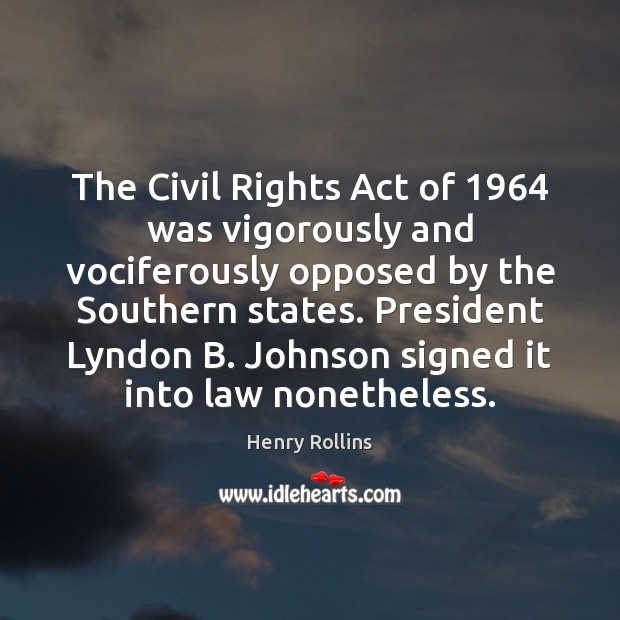 The Civil Rights Act of 1964 was vigorously and vociferously opposed by the Image