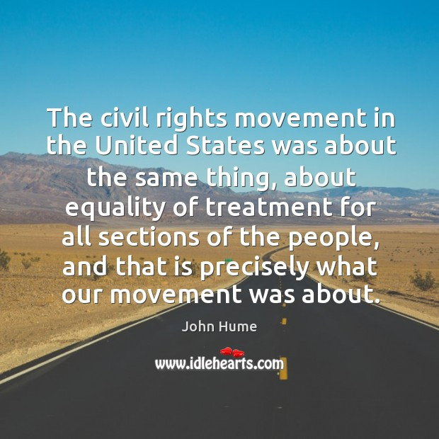 The civil rights movement in the united states was about the same thing John Hume Picture Quote