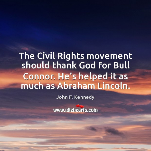 Image, The Civil Rights movement should thank God for Bull Connor. He's helped