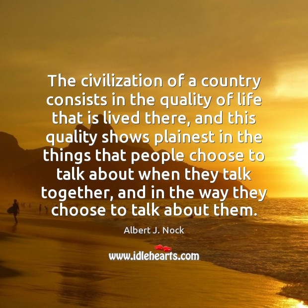 Image about The civilization of a country consists in the quality of life that