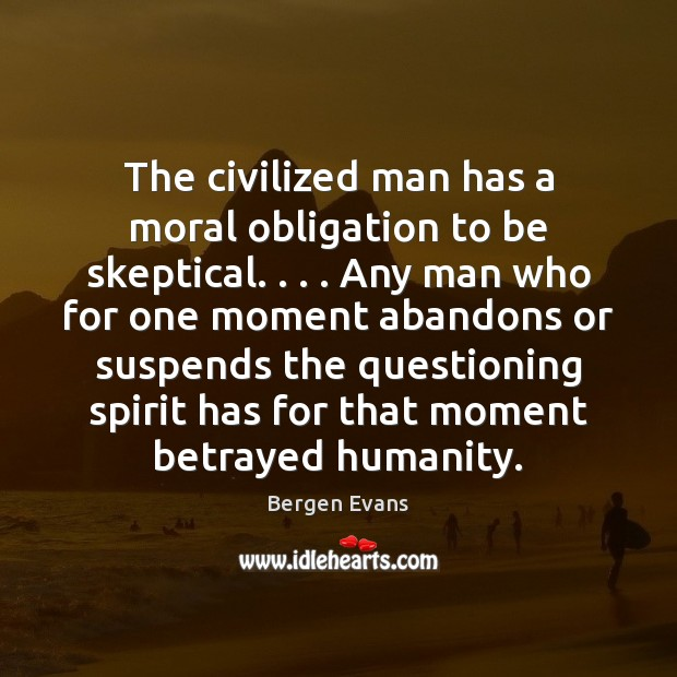 Image, The civilized man has a moral obligation to be skeptical. . . . Any man