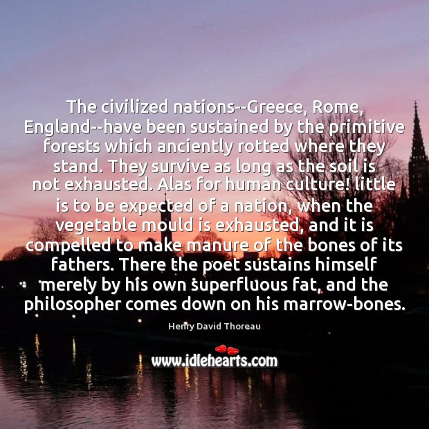 Image, The civilized nations–Greece, Rome, England–have been sustained by the primitive forests which