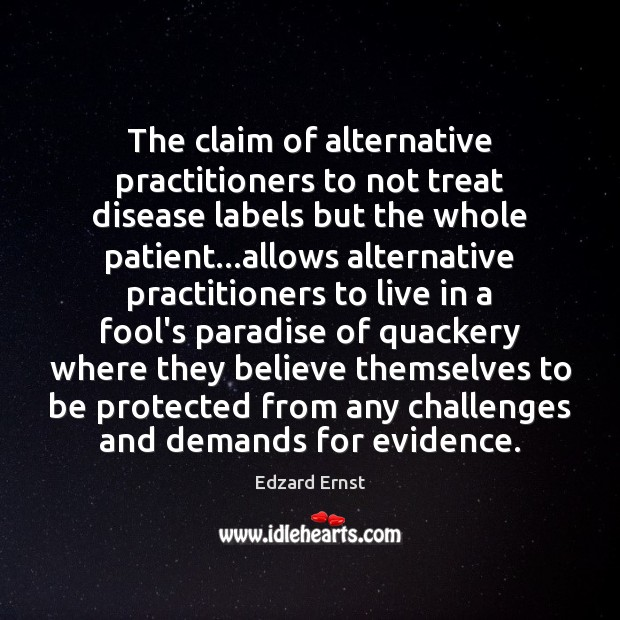 The claim of alternative practitioners to not treat disease labels but the Image