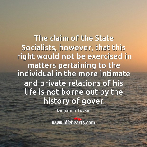 The claim of the state socialists, however, that this right would not be exercised Benjamin Tucker Picture Quote