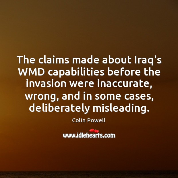 The claims made about Iraq's WMD capabilities before the invasion were inaccurate, Colin Powell Picture Quote