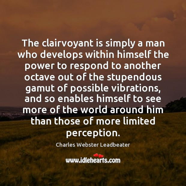 Image, The clairvoyant is simply a man who develops within himself the power