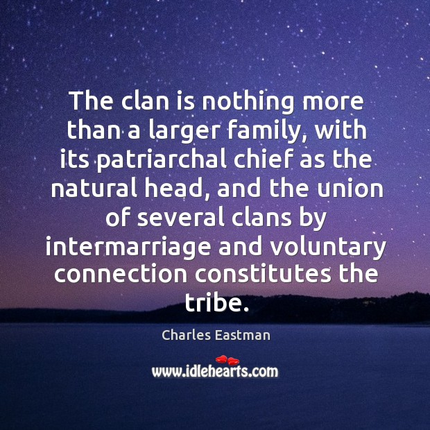 The clan is nothing more than a larger family, with its patriarchal chief as the natural head Image