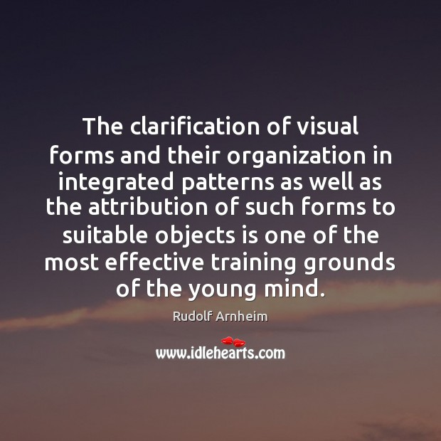 Image, The clarification of visual forms and their organization in integrated patterns as