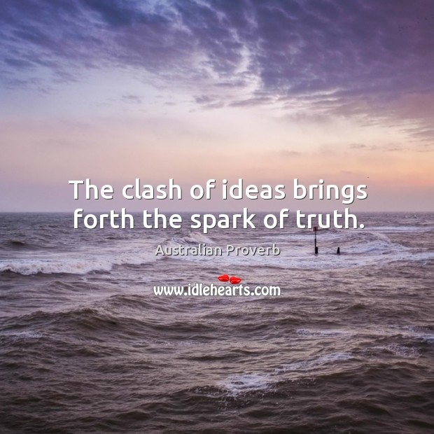 The clash of ideas brings forth the spark of truth. Australian Proverbs Image