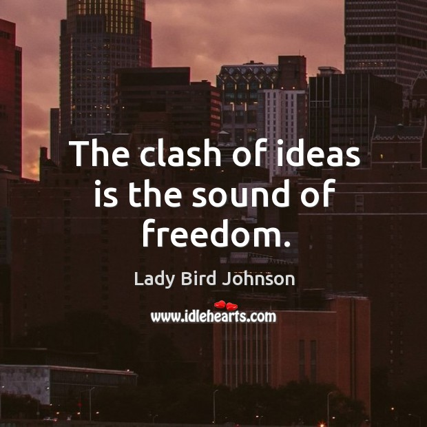 The clash of ideas is the sound of freedom. Lady Bird Johnson Picture Quote