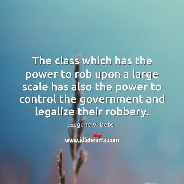 The class which has the power to rob upon a large scale Image