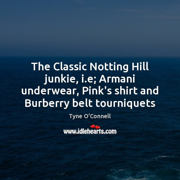 Image, The Classic Notting Hill junkie, i.e; Armani underwear, Pink's shirt and
