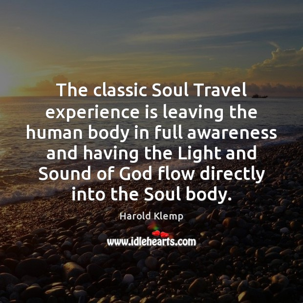 Image, The classic Soul Travel experience is leaving the human body in full