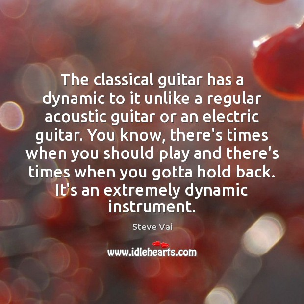 Image, The classical guitar has a dynamic to it unlike a regular acoustic