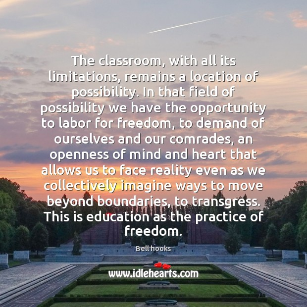 The classroom, with all its limitations, remains a location of possibility. In Image