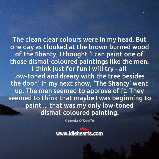 The clean clear colours were in my head. But one day as Image