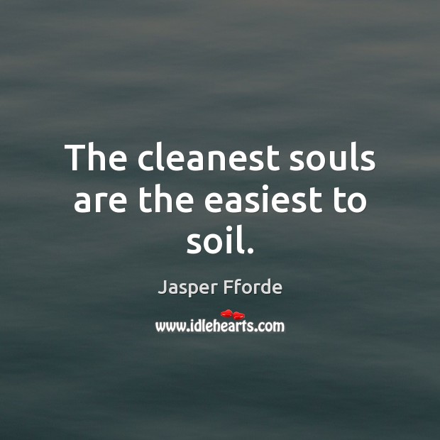 Image, The cleanest souls are the easiest to soil.