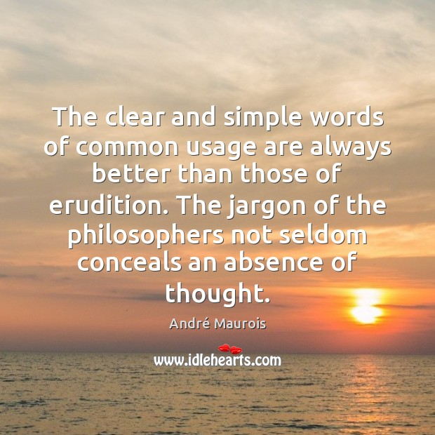 The clear and simple words of common usage are always better than André Maurois Picture Quote