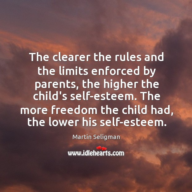 The clearer the rules and the limits enforced by parents, the higher Martin Seligman Picture Quote