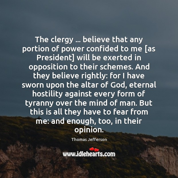 The clergy … believe that any portion of power confided to me [as Thomas Jefferson Picture Quote