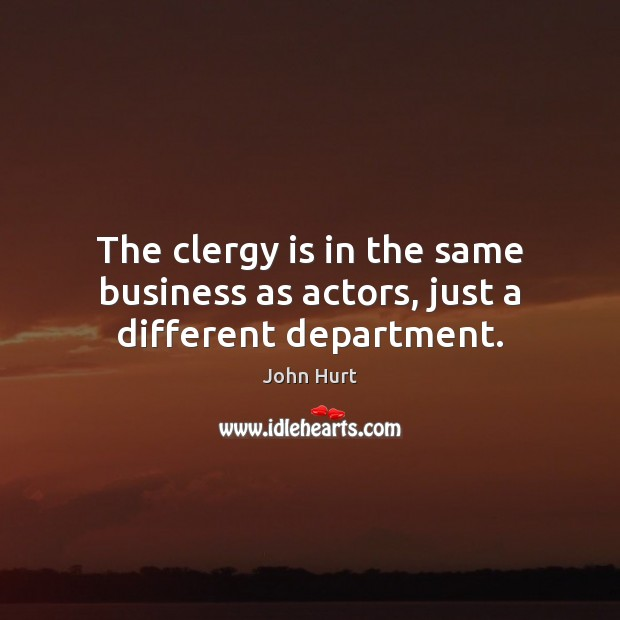 Image, The clergy is in the same business as actors, just a different department.