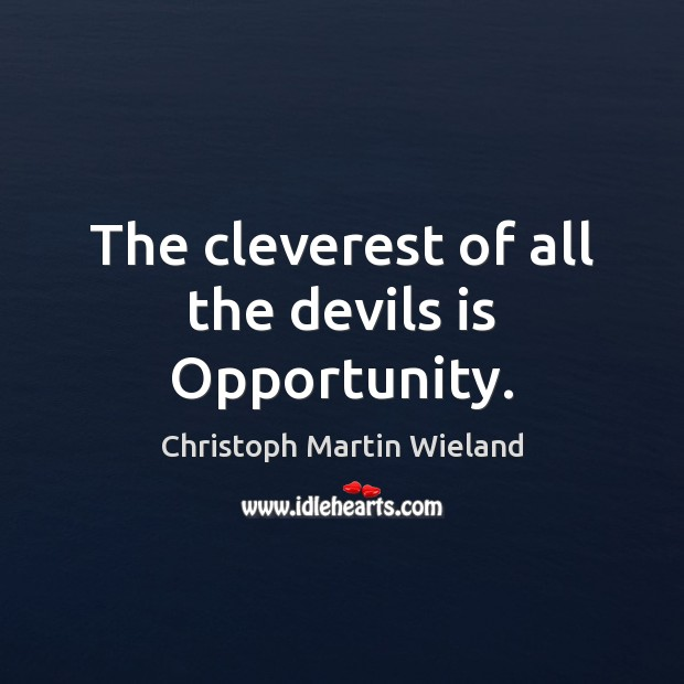 The cleverest of all the devils is Opportunity. Opportunity Quotes Image