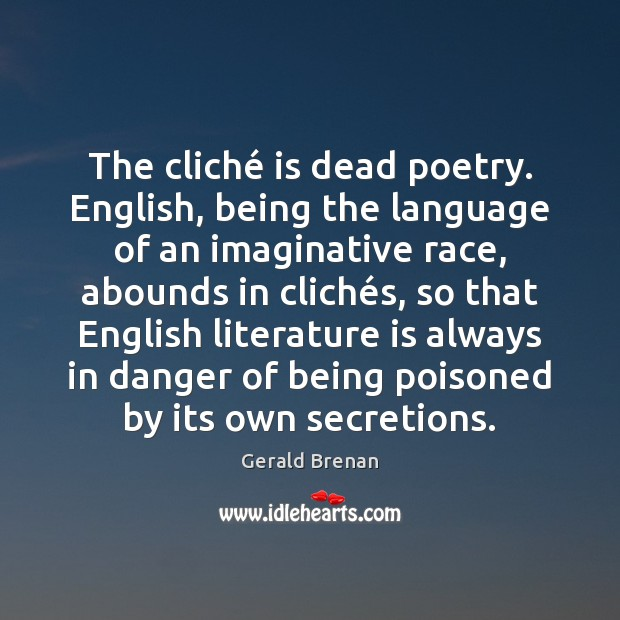 The cliché is dead poetry. English, being the language of an imaginative Gerald Brenan Picture Quote