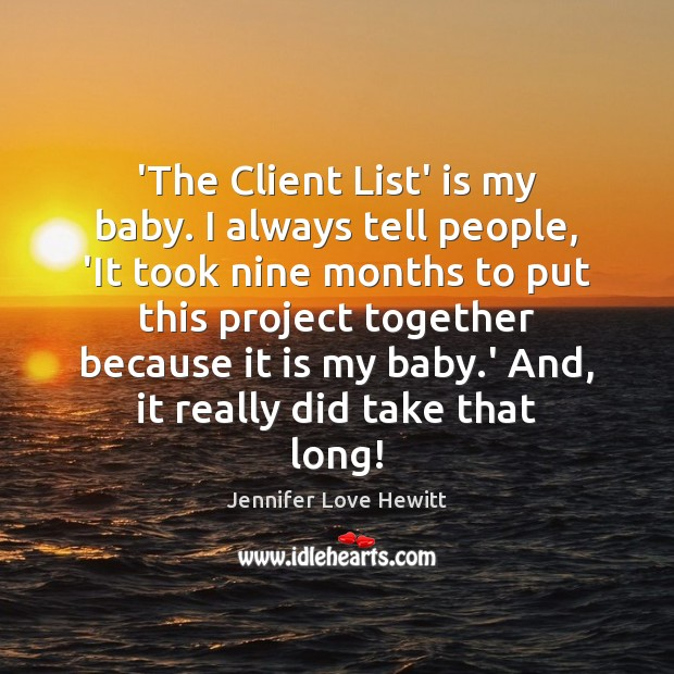 'The Client List' is my baby. I always tell people, 'It took Jennifer Love Hewitt Picture Quote