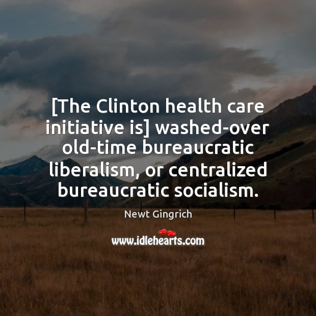 [The Clinton health care initiative is] washed-over old-time bureaucratic liberalism, or centralized Image