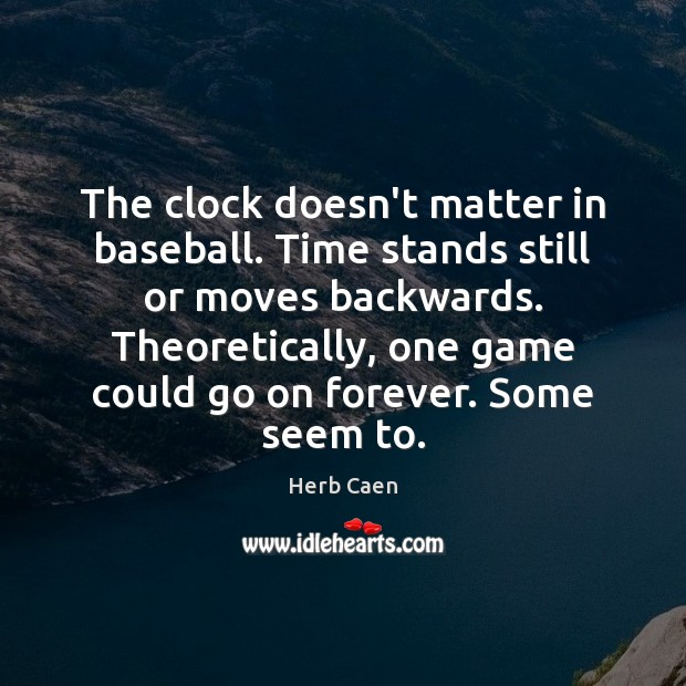 Image, The clock doesn't matter in baseball. Time stands still or moves backwards.