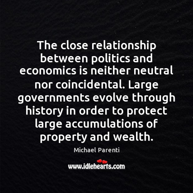 Image, The close relationship between politics and economics is neither neutral nor coincidental.