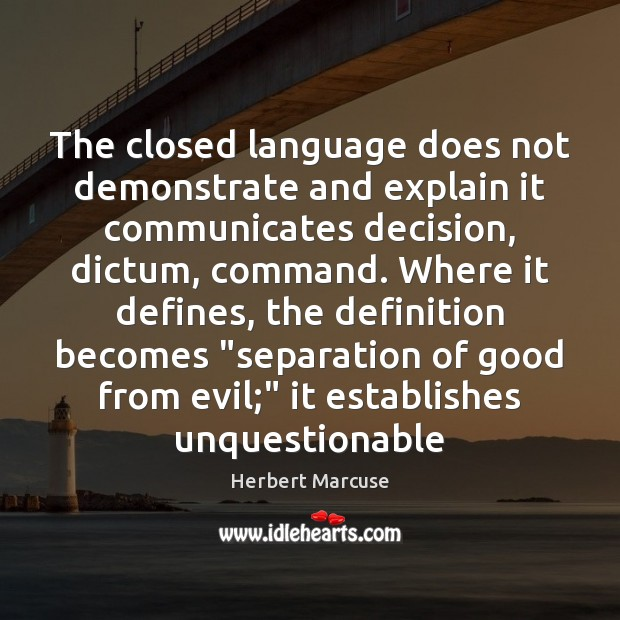 The closed language does not demonstrate and explain it communicates decision, dictum, Herbert Marcuse Picture Quote