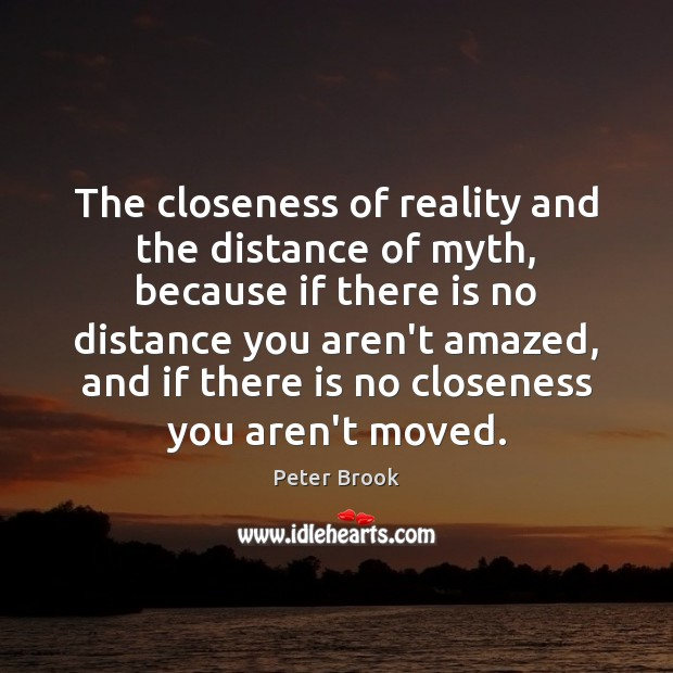 The closeness of reality and the distance of myth, because if there Image