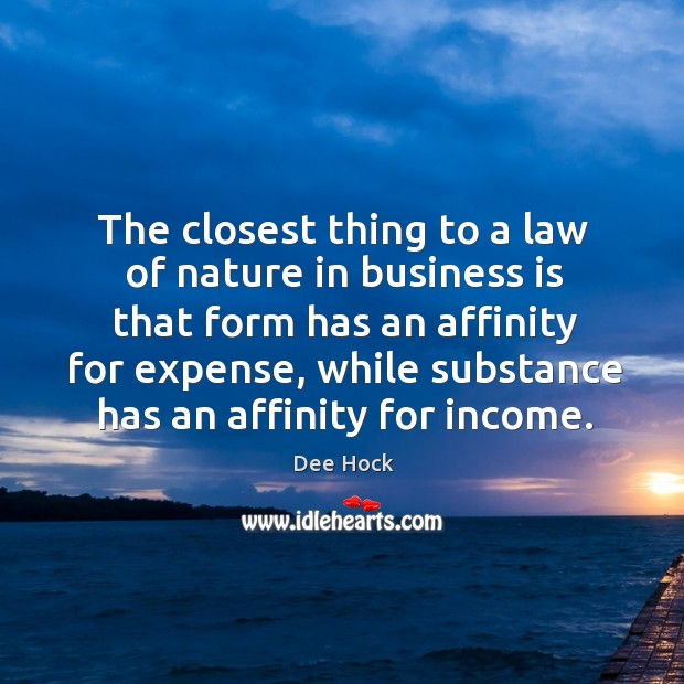 The closest thing to a law of nature in business is that form has an affinity for expense Image