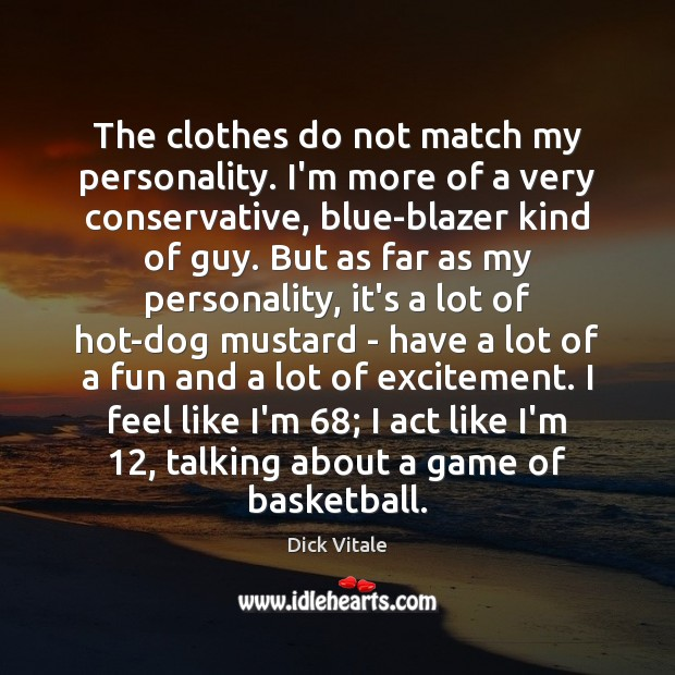 The clothes do not match my personality. I'm more of a very Image