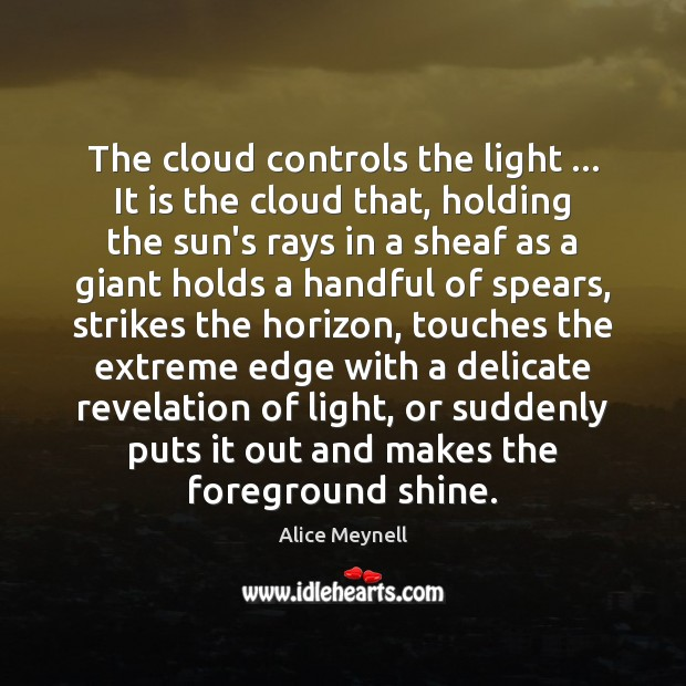 The cloud controls the light … It is the cloud that, holding the Image