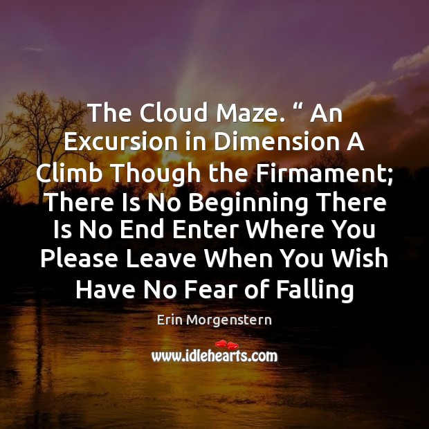 "Erin Morgenstern Picture Quote image saying: The Cloud Maze. "" An Excursion in Dimension A Climb Though the Firmament;"