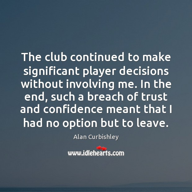 The club continued to make significant player decisions without involving me. In Alan Curbishley Picture Quote
