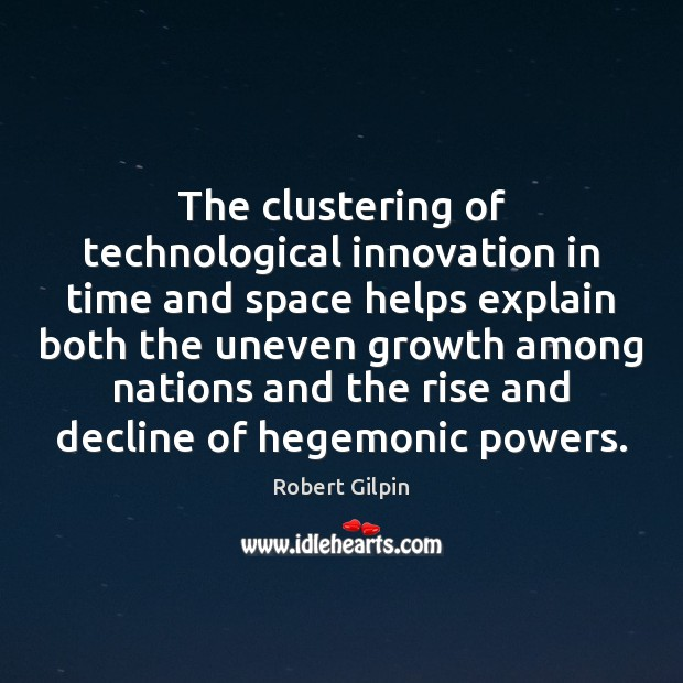 The clustering of technological innovation in time and space helps explain both Image