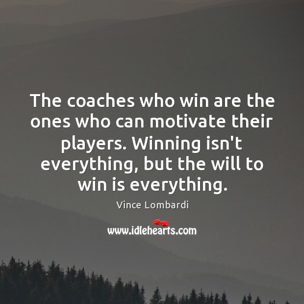 The coaches who win are the ones who can motivate their players. Vince Lombardi Picture Quote