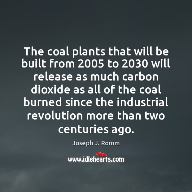 The coal plants that will be built from 2005 to 2030 will release as Joseph J. Romm Picture Quote