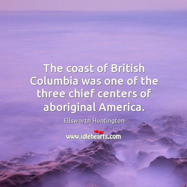 The coast of british columbia was one of the three chief centers of aboriginal america. Image