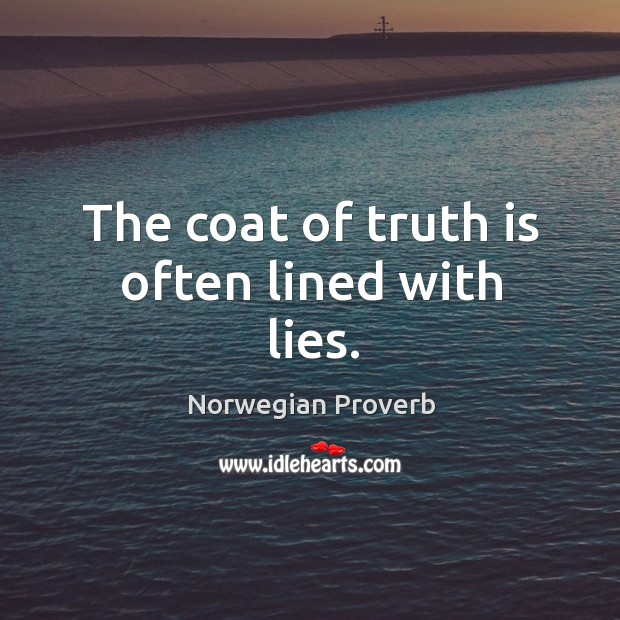 The coat of truth is often lined with lies. Norwegian Proverbs Image
