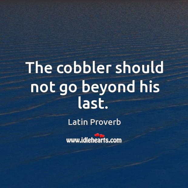 The cobbler should not go beyond his last. Image