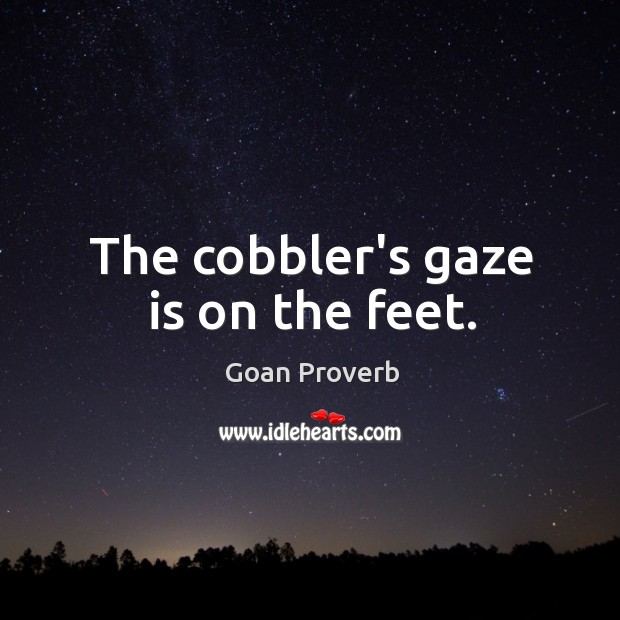 The cobbler's gaze is on the feet. Goan Proverbs Image