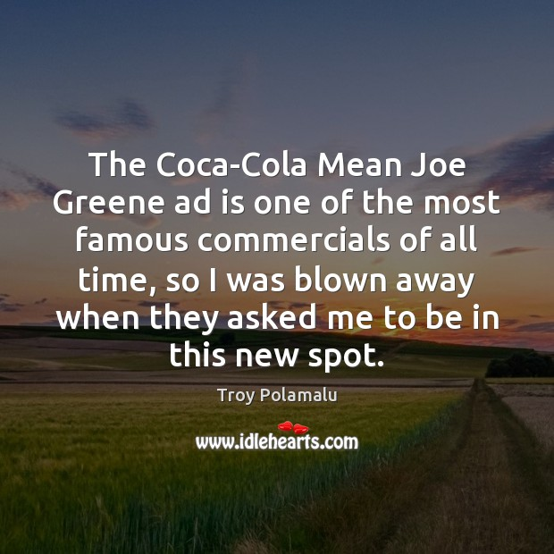 The Coca-Cola Mean Joe Greene ad is one of the most famous Troy Polamalu Picture Quote