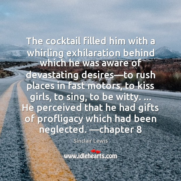 The cocktail filled him with a whirling exhilaration behind which he was Sinclair Lewis Picture Quote